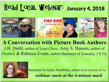 "January 4, 2018: A Conversation with Picture Book Authors J.H. Diehl, Amy S. Hansen, and Rebecca Evans: Click on the image above to view recording (When a new window opens, click on the orange ""View Recording"" button--webinar starts at 4-minute mark)"