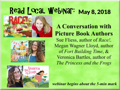 Read Local Webinar: May 8, 2018 - A Conversation with Picture Book Authors Sue Fliess, author of Race!, Megan Wagner Lloyd, author of Fort Building Time, & Veronica Bartles, author of The Princess and the Frogs