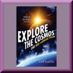 EXPLORE THE COSMOS LIKE NEIL DEGRASSE TYSON: A SPACE SCIENCE JOURNEY by CAP Saucier, author of The Lucy Man: The Scientist Who Found the Most Famous Fossil Ever!