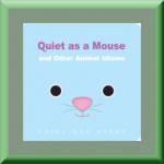 QUIET AS A MOUSE - AND OTHER ANIMAL IDIOMS (ISBN: 978-1454925057) by Chiêu Anh Urban (Laytonsville, MD) author/illustrator of Color Wonder: Hooray for Spring!, Raindrops: A Shower of Colors, and 1,2,3 Go!