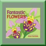 FANTASTIC FLOWERS (ISBN: 978-1561459520) by Susan Stockdale (Chevy Chase, MD), author of Fabulous Fishes and Spectacular Spots / Magníficas manchas