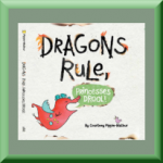 DRAGONS RULE, PRINCESSES DROOL! (ISBN: 978-1481461382) by Courtney Pippin-Mathur (Alexandria, VA), author of Maya Was Grumpy