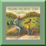 PASSING THE MUSIC DOWN (ISBN: 978-0763637538) by Sarah Sullivan (Williamsburg, VA), author of Once Upon a Baby Brother, All That's Missing, and Dear Baby: Letters from Your Big Brother