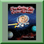 I'M GOING TO OUTER SPACE! (ISBN: 978-0764353857) by Timothy Young (Easton, MD), author of The Angry Little Puffin, I Hate Picture Books!, and They're Coming!
