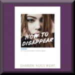 HOW TO DISAPPEAR (ISBN: 978-0062291752) by Sharon Huss Roat (Hockessin, DE), author of Between the Notes