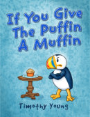 Tweet to tell us that you read IF YOU GIVE THE PUFFIN A MUFFIN by Timothy Young