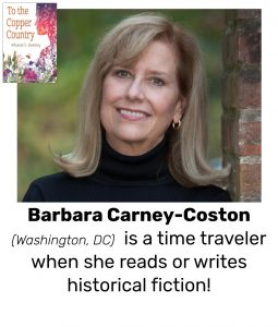 "Photo of Read Local Challenge 2019/20 author Barbara Carney-Coston and a small thumbnail of the TO THE COPPER COUNTRY cover, with the text ""Barbara Carney-Coston is a time traveler when she reads or writes historial fiction!"""