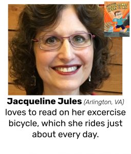 "Photo of Read Local Challenge 2019/20 author Jacqueline Jules and small thumbnail of ZAPATO POWER: FREDDIE RAMOS HEARS IT ALL, with the text ""Jacqueline Jules (Arlington, Virginia) loves to read on her excercise bicycle which she rides just about every day."""