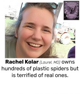 "Photo of Read Local Challenge 2019/20 author Rachel Kolar and small thumbnail of MOTHER GHOST: NURSERY RHYMES FOR LITTLE MONSTERS, with the text ""Rachel Kolar (Laurel, MD) owns hundreds of plastic spiders but is terrified of real ones."""
