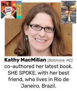 "Photo of Read Local Challenge 2019/20 author Kathy MacMillan and small thumbnail of SHE SPOKE: 14 WOMEN WHO RAISED THEIR VOICES AND CHANGED THE WORLD, with the text ""Kathy MacMillan (Baltimore, MD) co-authored her latest book, SHE SPOKE, with her best friend who lives in Rio de Janeiro, Brazil."""