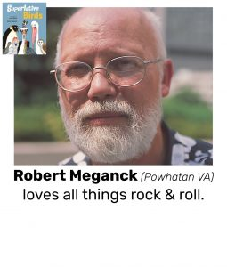 "Photo of Read Local Challenge 2019/20 author Robert Meganck and small thumbnail of SUPERLATIVE BIRDS, with the text ""Robert Meganck (Powhatan VA) loves all things rock & roll."""