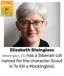 "Photo of Read Local Challenge 2019/20 author Elizabeth Steinglass and small thumbnail of SOCCERVERSE: POEMS ABOUT SOCCER, with the text ""Elizabeth Steinglass (Washington, DC) has a Siberian cat named for the character Scout in To Kill a Mockingbird."""