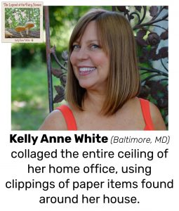 "Photo of Read Local Challenge 2019/20 author Kelly Anne White and small thumbnail of THE LEGEND OF THE FAIRY STONES, with the text ""Kelly Anne White (Baltimore, MD) collaged the entire ceiling of her home office, using clippings of paper items found around her house."""