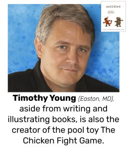 "Photo of Read Local Challenge 2019/20 author Timothy Young and small thumbnail of UNTITLED, with the text ""Timothy Young, (Easton, MD) aside from writing and illustrating books, is also the creator of the pool toy The Chicken Fight Game."""