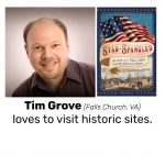 Tim Grove, author of STAR SPANGLED: THE STORY OF A FLAG, A BATTLE, AND THE AMERICAN ANTHEM