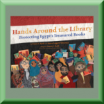 HANDS AROUND THE LIBRARY: PROTECTING EGYPT'S TREASURED BOOKS (ISBN: 978-0803737471) by Karen Leggett Abouraya (Silver Spring, MD) author of Malala Yousafzai: Warrior with Words