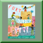 FORT BUILDING TIME (ISBN: 978-0399556555) by Megan Wagner Lloyd (Arlington, VA), author of Finding Wild