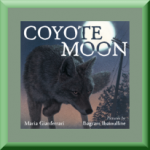 COYOTE MOON (ISBN: 978-1626720411) by Maria Gianferrari (Leesburg, VA), author of Officer Katz and Houndini: A Tale of Two Tails, Hello Goodbye Dog, and the Penny & Jelly books
