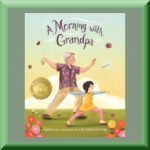 A MORNING WITH GRANDPA (ISBN: 978-1620141922) by Sylvia Liu (Virginia Beach, VA)