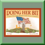 DOING HER BIT: A STORY OF THE WOMAN'S LAND ARMY OF AMERICA (ISBN: 978-1580896467) by Erin Hagar (Baltimore, MD), author of Awesome Minds: The Inventors of LEGO Toys and Julia Child: An Extraordinary Life in Words and Pictures