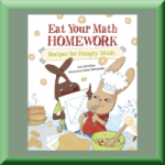 EAT YOUR MATH HOMEWORK: RECIPES FOR HUNGRY MINDS (ISBN: 978-1570917806) by Ann McCallum (Kensington, MD), author of Eat Your Science Homework, Eat Your U.S. History Homework, and Rabbits, Rabbits Everywhere: A Fibonacci Tale