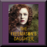 THE FREEMASON'S DAUGHTER (ISBN: 978-0062453440) by Shelley Sackier (Charlottesville, VA), author of Dear Opl