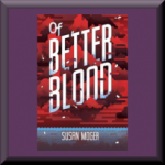 OF BETTER BLOOD (ISBN: 978-0807547748) by Susan Moger (Edgewater, MD), author of Teaching the Diary of Anne Frank: An In-Depth Resource for Learning about the Holocaust Through the Writings of Anne Frank (2nd ed.)