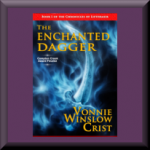 THE ENCHANTED DAGGER (ISBN: 978-1941559185) by Vonnie Winslow Crist (Jarrettsville, MD), author of The Greener Forest, Leprechaun Cake and Other Tales: A Vegetarian Story-Cookbook, and Owl Light